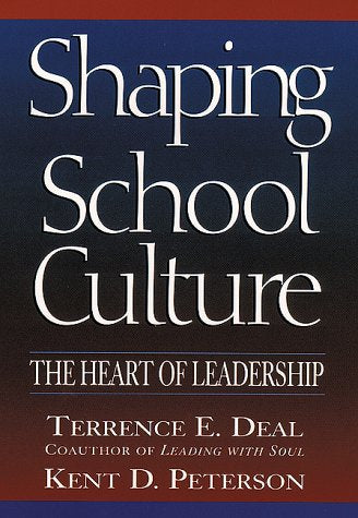 Shaping School Culture: The Heart Of Leadership (Jossey Bass Education Series)