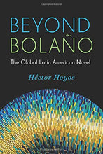 Load image into Gallery viewer, Beyond Bolao: The Global Latin American Novel (Literature Now)
