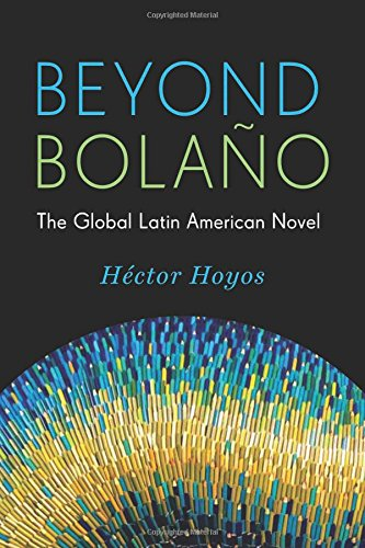 Beyond Bolao: The Global Latin American Novel (Literature Now)