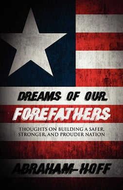 Dreams Of Our Forefathers: Thoughts On Building A Safer, Stronger, And Prouder Nation
