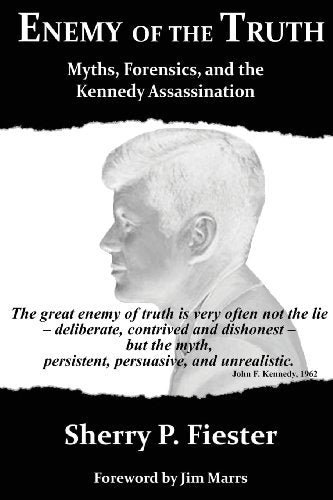 Enemy Of The Truth, Myths, Forensics, And The Kennedy Assassination