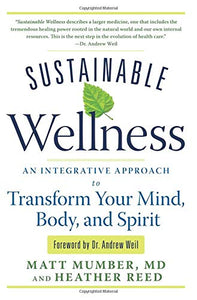 Sustainable Wellness: An Integrative Approach To Transform Your Mind, Body, And Spirit
