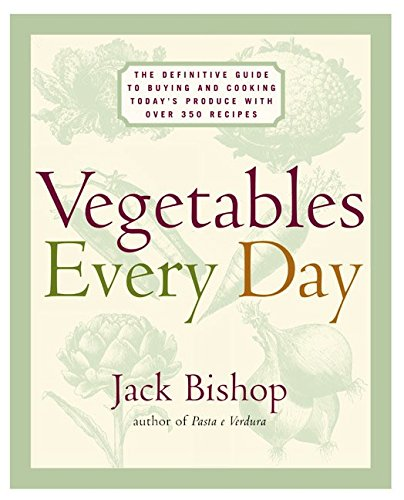 Vegetables Every Day: The Definitive Guide To Buying And Cooking Today'S Produce With More Than 350 Recipes