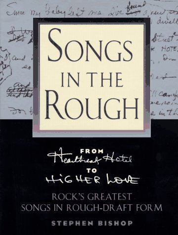 Songs In The Rough: From Heartbreak Hotel To Higher Love Rock'S Greatest Songs In Rough-Draft Form
