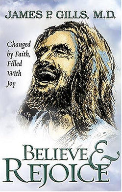 Believe And  Rejoice: Changed By Faith, Filled With Joy