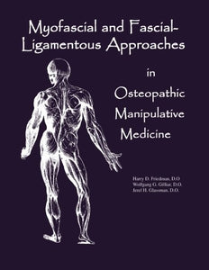 Myofascial And Fascial-Ligamentous Approaches In Osteopathic Manipulative Medicine (Sfimms Series In Neuromusculoskeletal Medicine)