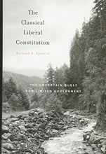 Load image into Gallery viewer, The Classical Liberal Constitution: The Uncertain Quest For Limited Government