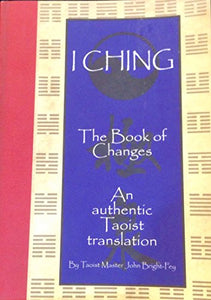 I Ching The Book Of Changes An Authentic Taoist Translation