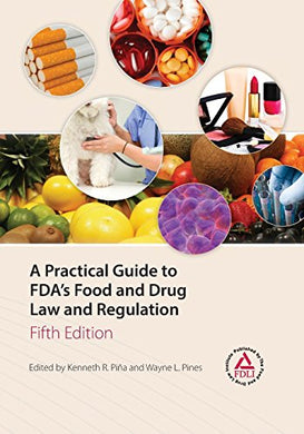 A Practical Guide To Fda'S Food And Drug Law And Regulation, Fifth Edition