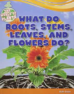 What Do Roots, Stems, Leaves, And Flowers Do? (World Of Plants)