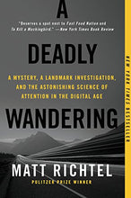 Load image into Gallery viewer, A Deadly Wandering: A Mystery, A Landmark Investigation, And The Astonishing Science Of Attention In The Digital Age