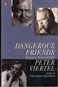 Dangerous Friends: Hemingway, Huston And Others