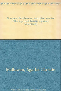 Star Over Bethlehem, And Other Stories (The Agatha Christie Mystery Collection)