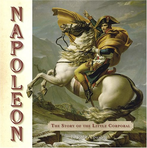 Napoleon: The Story Of The Little Corporal