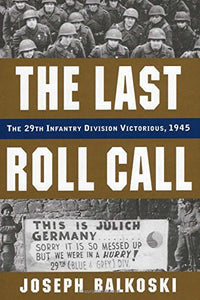 Last Roll Call, The: The 29Th Infantry Division Victorious, 1945