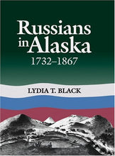 Load image into Gallery viewer, Russians In Alaska: 1732-1867