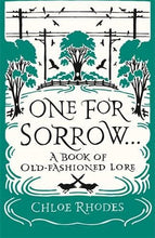 Load image into Gallery viewer, One For Sorrow: A Book Of Old-Fashioned Lore