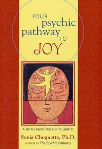 Your Psychic Pathway To Joy: A Simple Guide For Living Lightly