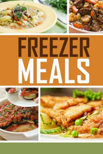 Load image into Gallery viewer, Freezer Meals: Easy And Delicious Money Saving Freezer Meal Recipes For The Entire Family