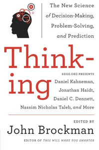 Thinking: The New Science Of Decision-Making, Problem-Solving, And Prediction (Best Of Edge Series)