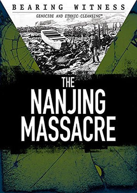 The Nanjing Massacre (Bearing Witness: Genocide And Ethnic Cleansing)