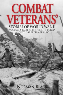 Combat Veterans Stories Of World War Ii: Volume 2, Pacific, China, And Burma, August 1942-September 1945