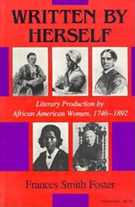 Written By Herself: Literary Production By African American Women, 17461892 (Blacks In The Diaspora)