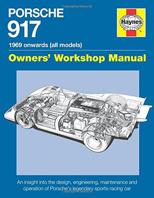 Porsche 917 Owners' Workshop Manual 1969 Onwards (All Models): An Insight Into The Design, Engineering, Maintenance And Operation Of Porsche'S Legendary Sports-Racing Car