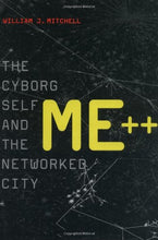 Load image into Gallery viewer, Me++: The Cyborg Self And The Networked City (Mit Press)