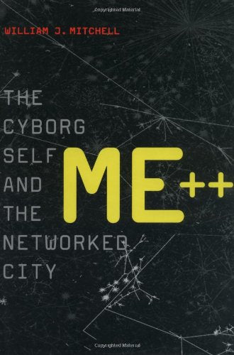 Me++: The Cyborg Self And The Networked City (Mit Press)
