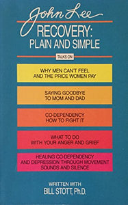 Recovery: Plain And Simple : Talks On : Why Men Can'T Feel And The Price Women Pay, Saying Good-Bye To Mom And Dad, Co-Dependency-How To Fight It,