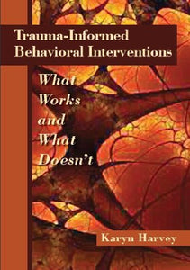 Trauma-Informed Behavioral Interventions: What Works And What Doesn'T