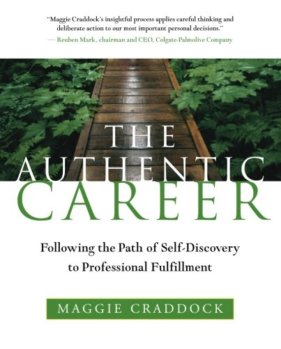 The Authentic Career: Following The Path Of Self-Discovery To Professional Fulfillment