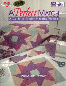 A Perfect Match: A Guide To Precise Machine Piecing (The Joy Of Quilting)