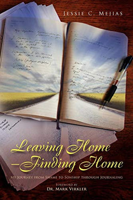 Leaving Home--Finding Home: My Journey From Shame To Sonship Through Journaling