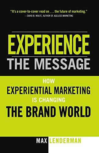 Experience The Message: How Experiential Marketing Is Changing The Brand World
