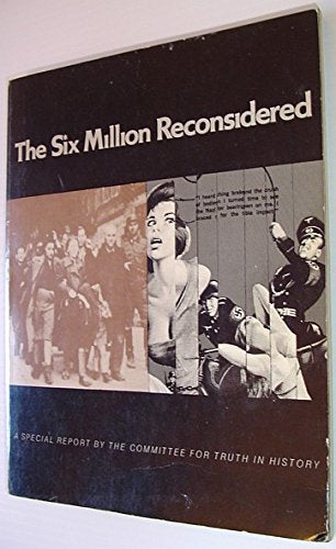 The Six Million Reconsidered: Is The Nazi Holocaust Story A Zionist Propaganda Ploy?