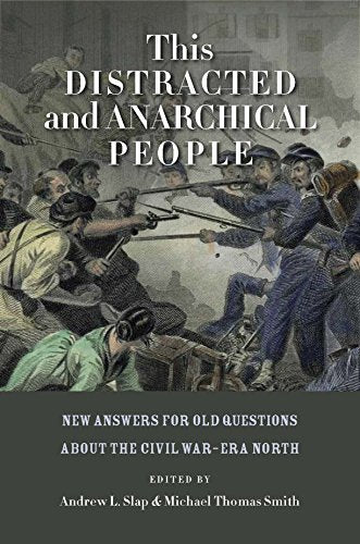 This Distracted And Anarchical People: New Answers For Old Questions About The Civil Warera North (The North'S Civil War)