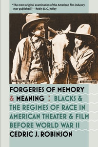 Forgeries Of Memory And Meaning: Blacks And The Regimes Of Race In American Theater And Film Before World War Ii
