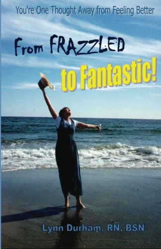 From Frazzled To Fantastic! You'Re One Thought Away From Feeling Better