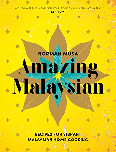 Amazing Malaysian: Recipes For Vibrant Malaysian Home Cooking