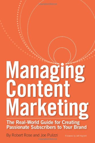 Managing Content Marketing: The Real-World Guide For Creating Passionate Subscribers To Your Brand