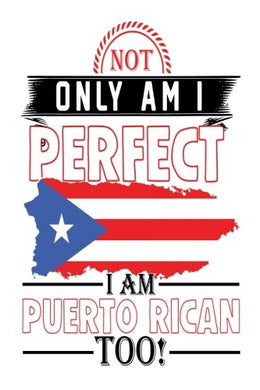 Not Only Am I Perfect I Am Puerto Rican Too!: Puerto Rico Pride Notebook Gift