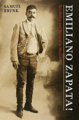 Emiliano Zapata!: Revolution And Betrayal In Mexico