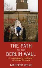 Load image into Gallery viewer, The Path To The Berlin Wall: Critical Stages In The History Of Divided Germany