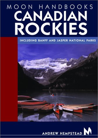 Moon Handbooks Canadian Rockies: Including Banff And Jasper National Parks (Moon Canadian Rockies)