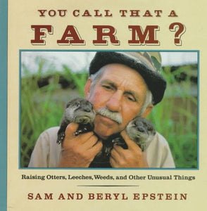 You Call That A Farm?: Raising Otters, Leeches, Weeds And Other Unusual Things