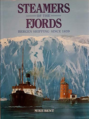 Steamers Of The Fjords: Bergen Shipping Since 1839