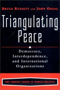 Triangulating Peace: Democracy, Interdependence, And International Organizations (The Norton Series In World Politics)