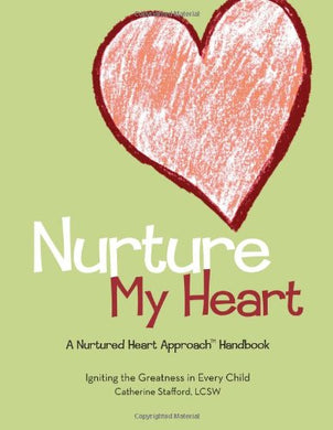Nurture My Heart--A Nurtured Heart Approach Handbook